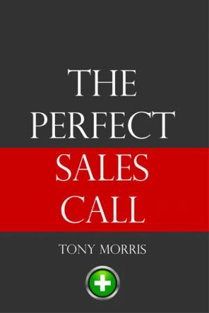 The Perfect Sales Call - Tony Morris