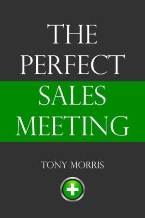 The Perfect Sales Meeting - Tony Morris